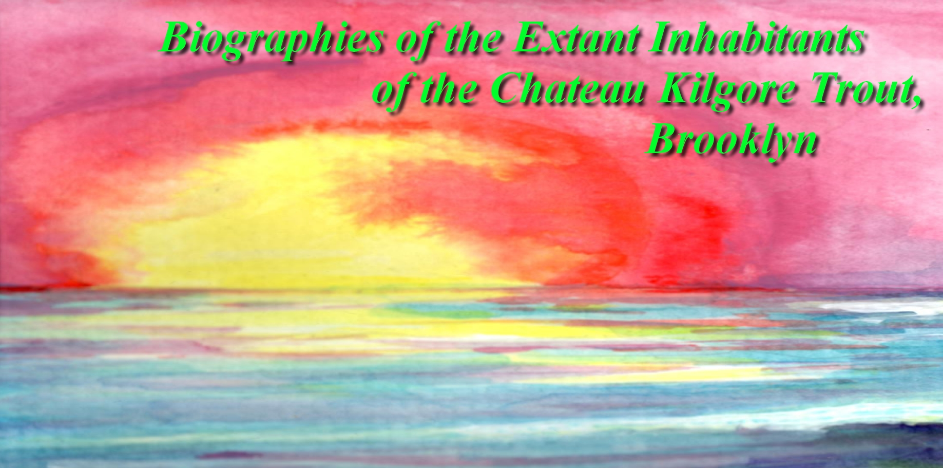 Biographies of the Extant Inhabitants of the Chateau Kilgore Trout, Brooklyn